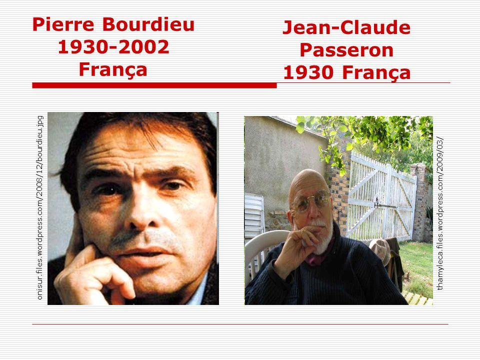Pierre Bourdieu 1930-2002 França onisur.files.wordpress.com/2008/12/bourdieu.jpg thamyleca.files.wordpress.com/2009/03/ Jean-Claude Passeron 1930 Fran