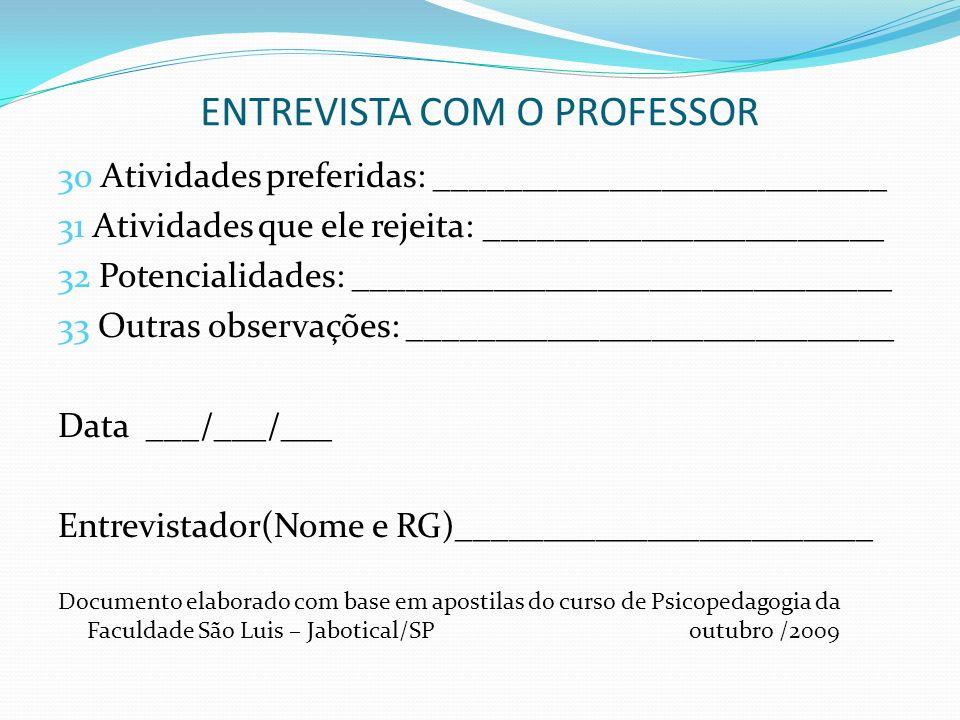 ENTREVISTA COM O PROFESSOR 30 Atividades preferidas: __________________________ 31 Atividades que ele rejeita: _______________________ 32 Potencialida