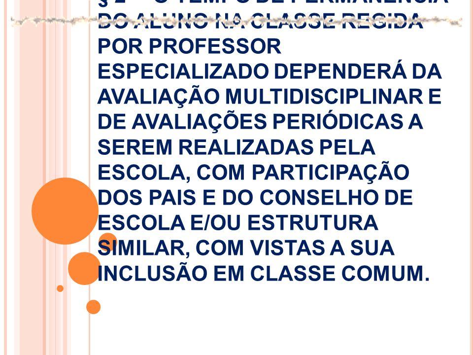 § 2º - O TEMPO DE PERMANÊNCIA DO ALUNO NA CLASSE REGIDA POR PROFESSOR ESPECIALIZADO DEPENDERÁ DA AVALIAÇÃO MULTIDISCIPLINAR E DE AVALIAÇÕES PERIÓDICAS