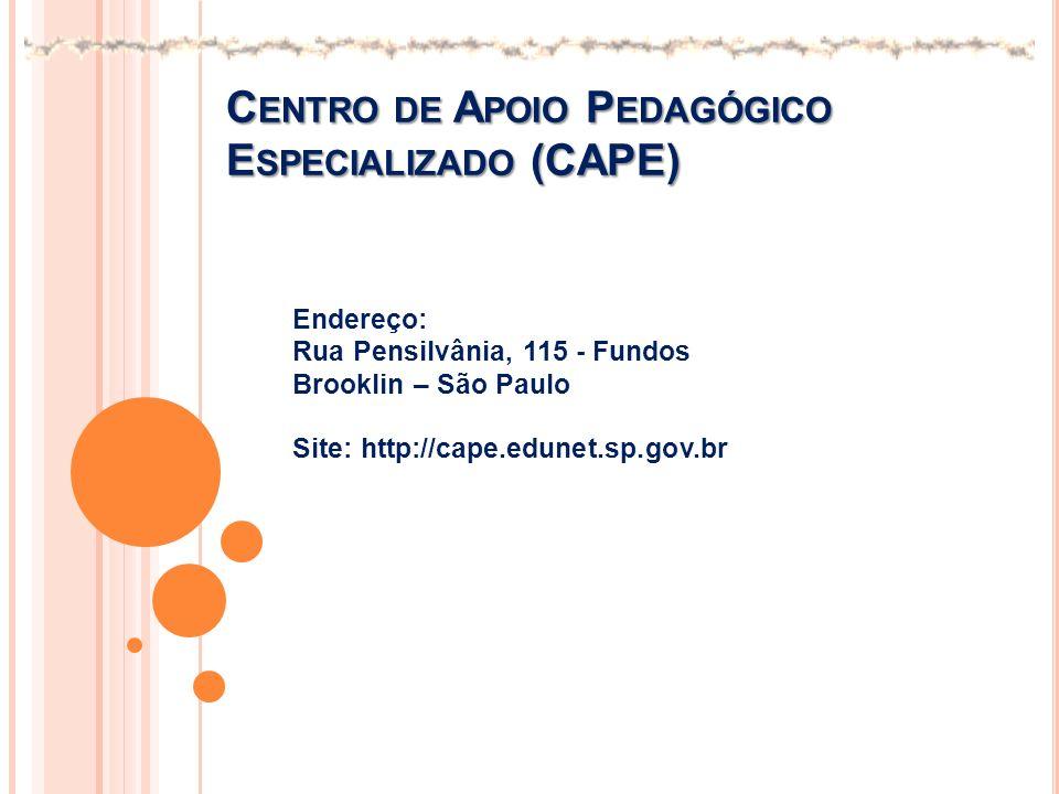 C ENTRO DE A POIO P EDAGÓGICO E SPECIALIZADO (CAPE) Endereço: Rua Pensilvânia, 115 - Fundos Brooklin – São Paulo Site: http://cape.edunet.sp.gov.br