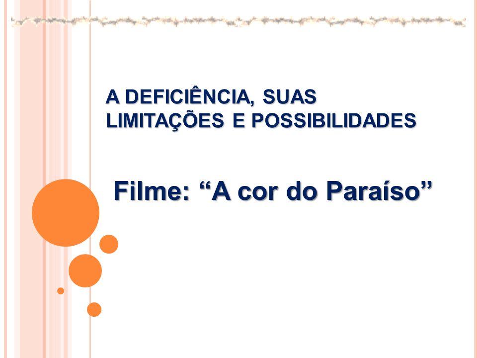 A DEFICIÊNCIA, SUAS LIMITAÇÕES E POSSIBILIDADES Filme: A cor do Paraíso