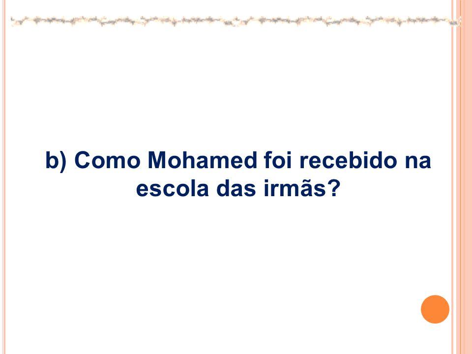 b) Como Mohamed foi recebido na escola das irmãs?