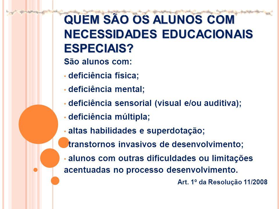QUEM SÃO OS ALUNOS COM NECESSIDADES EDUCACIONAIS ESPECIAIS? São alunos com: deficiência física; deficiência mental; deficiência sensorial (visual e/ou