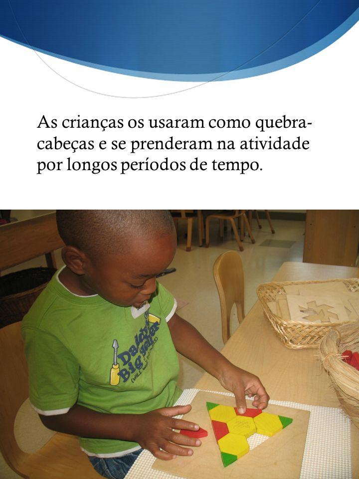 As crianças os usaram como quebra- cabeças e se prenderam na atividade por longos períodos de tempo.