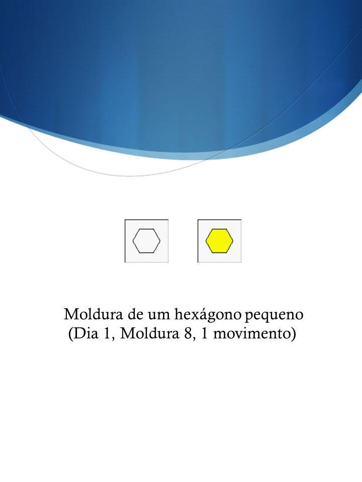 Moldura de um hexágono pequeno (Dia 1, Moldura 8, 1 movimento)