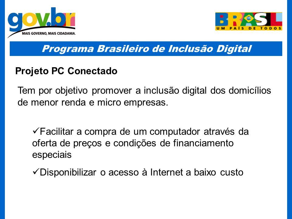 Programa Brasileiro de Inclusão Digital Projeto PC Conectado Tem por objetivo promover a inclusão digital dos domicílios de menor renda e micro empresas.