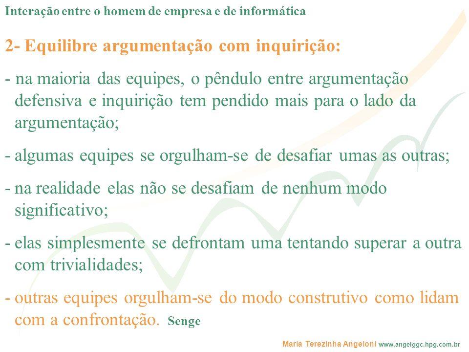 Maria Terezinha Angeloni www.angelggc.hpg.com.br 2- Equilibre argumentação com inquirição: - na maioria das equipes, o pêndulo entre argumentação defe