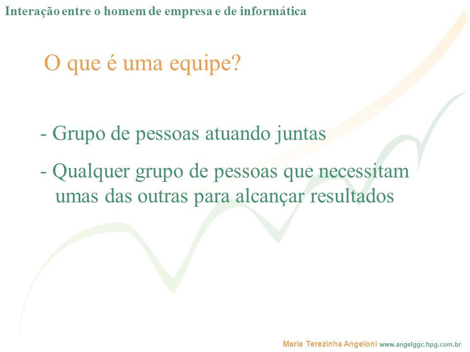 O que é uma equipe? - Grupo de pessoas atuando juntas - Qualquer grupo de pessoas que necessitam umas das outras para alcançar resultados Interação en