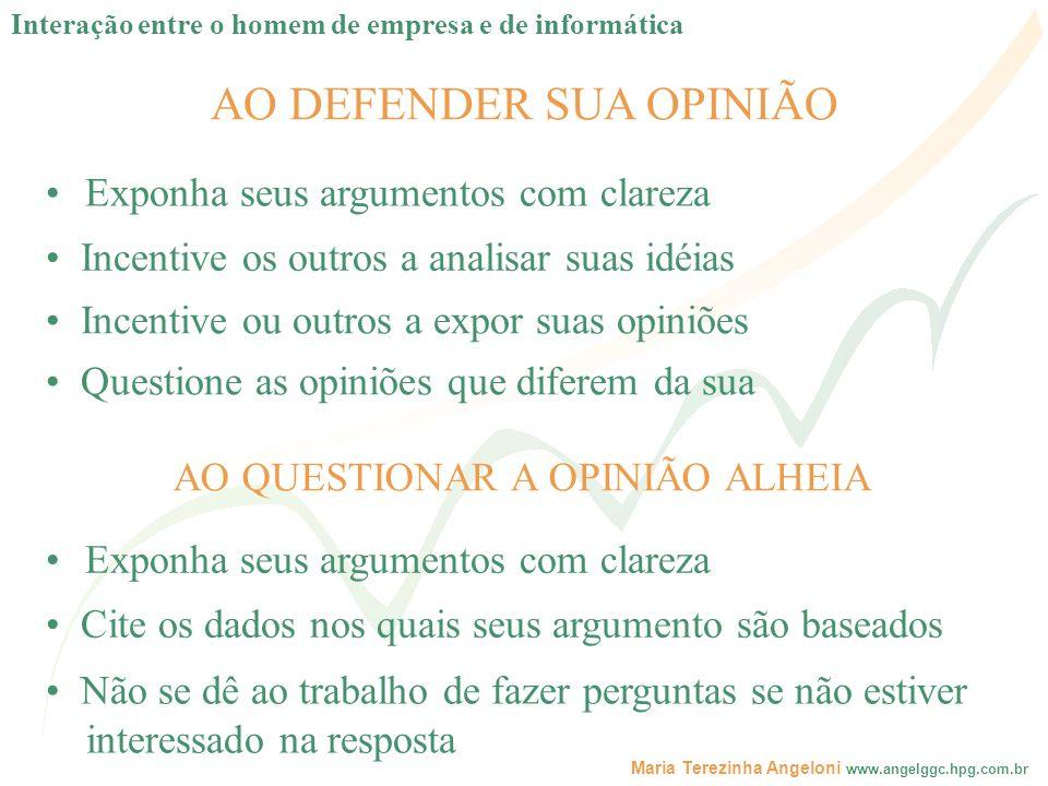 Maria Terezinha Angeloni www.angelggc.hpg.com.br AO DEFENDER SUA OPINIÃO Exponha seus argumentos com clareza AO QUESTIONAR A OPINIÃO ALHEIA Exponha se