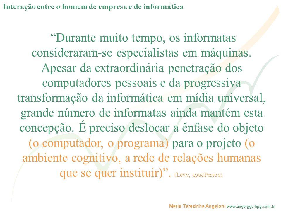 Maria Terezinha Angeloni www.angelggc.hpg.com.br Durante muito tempo, os informatas consideraram-se especialistas em máquinas. Apesar da extraordinári
