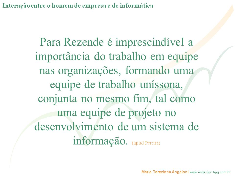 Maria Terezinha Angeloni www.angelggc.hpg.com.br Para Rezende é imprescindível a importância do trabalho em equipe nas organizações, formando uma equi