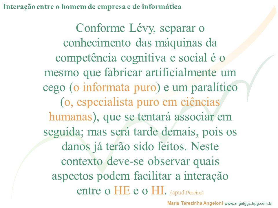 Maria Terezinha Angeloni www.angelggc.hpg.com.br Conforme Lévy, separar o conhecimento das máquinas da competência cognitiva e social é o mesmo que fa