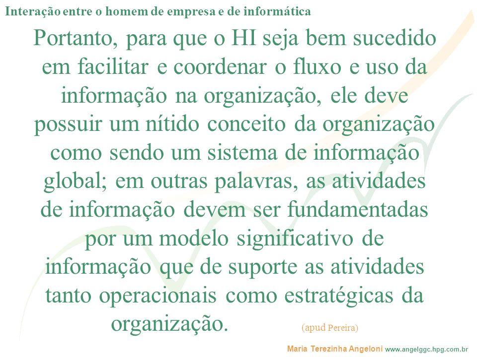 Maria Terezinha Angeloni www.angelggc.hpg.com.br Portanto, para que o HI seja bem sucedido em facilitar e coordenar o fluxo e uso da informação na org