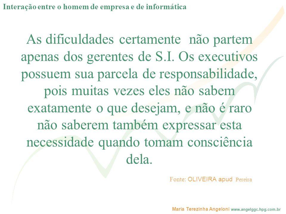Maria Terezinha Angeloni www.angelggc.hpg.com.br As dificuldades certamente não partem apenas dos gerentes de S.I. Os executivos possuem sua parcela d