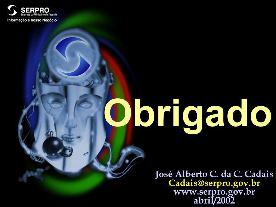 José Alberto C. da C. Cadais Cadais@serpro.gov.br www.serpro.gov.br abril/2002 Obrigado