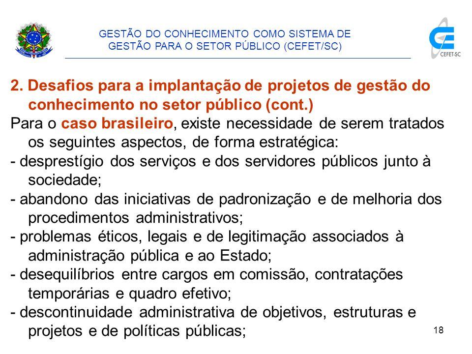 19 GESTÃO DO CONHECIMENTO COMO SISTEMA DE GESTÃO PARA O SETOR PÚBLICO (CEFET/SC) 2.