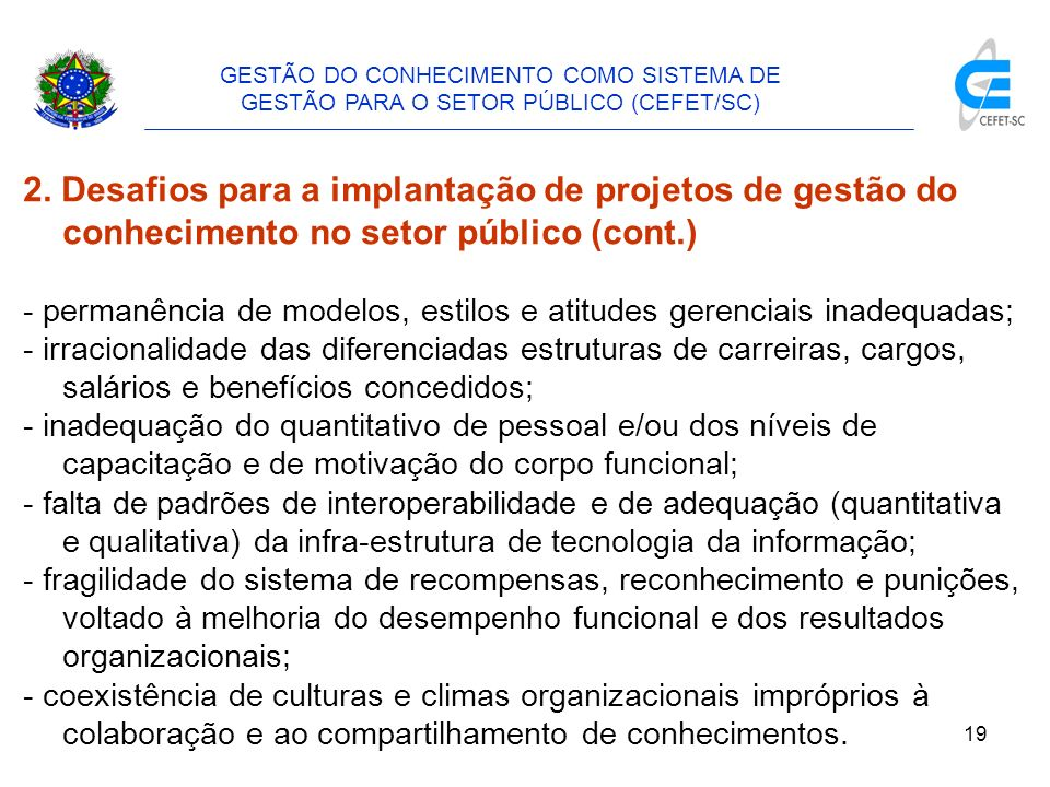 20 GESTÃO DO CONHECIMENTO COMO SISTEMA DE GESTÃO PARA O SETOR PÚBLICO (CEFET/SC) 3.