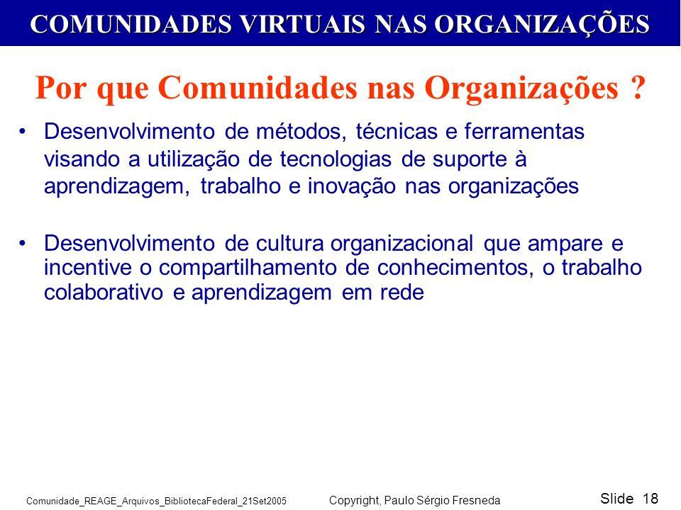 COMUNIDADES VIRTUAIS NAS ORGANIZAÇÕES Comunidade_REAGE_Arquivos_BibliotecaFederal_21Set2005 Copyright, Paulo Sérgio Fresneda Slide 18 Desenvolvimento