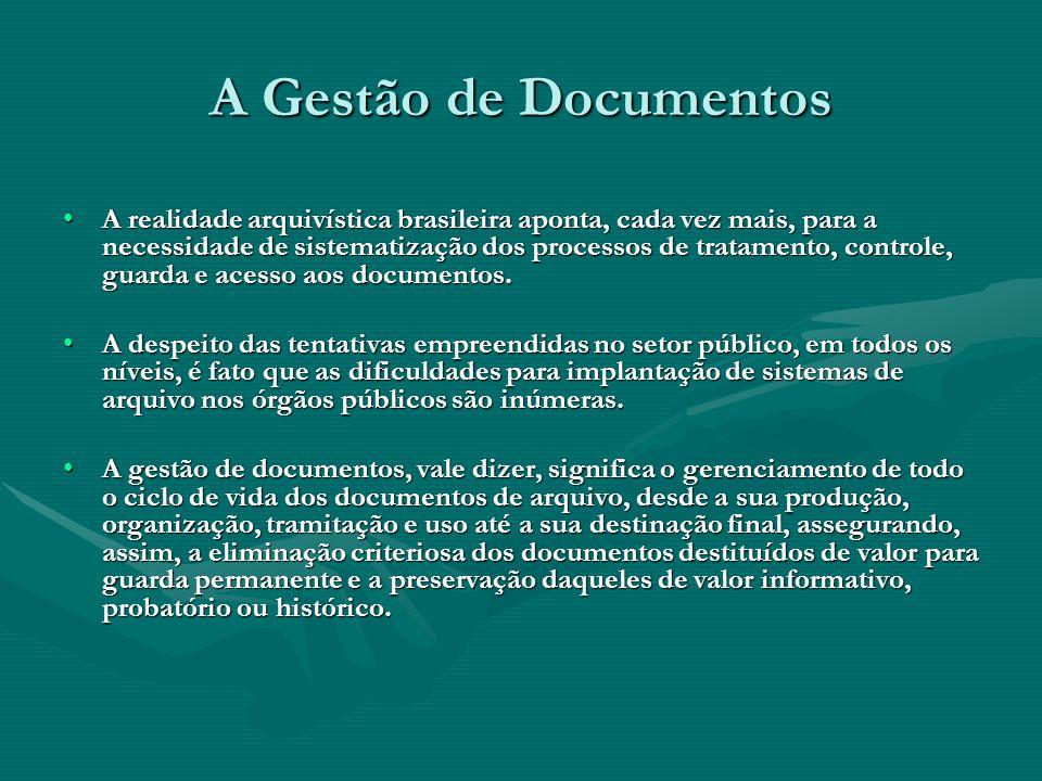 A Gestão de Documentos A realidade arquivística brasileira aponta, cada vez mais, para a necessidade de sistematização dos processos de tratamento, co