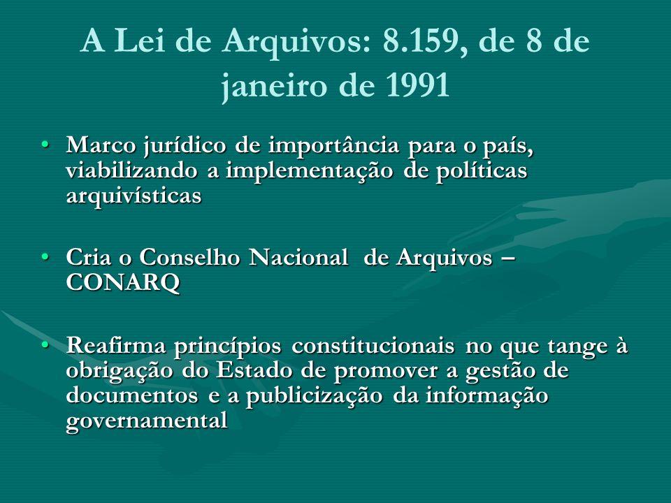 A Lei de Arquivos: 8.159, de 8 de janeiro de 1991 Marco jurídico de importância para o país, viabilizando a implementação de políticas arquivísticasMa