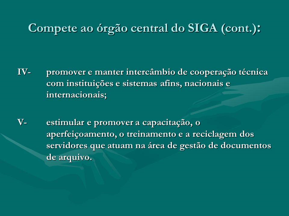 Compete ao órgão central do SIGA (cont.) : IV-promover e manter intercâmbio de cooperação técnica com instituições e sistemas afins, nacionais e inter