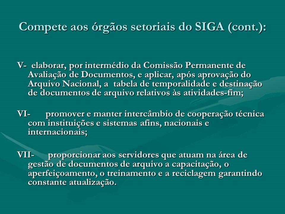 Compete aos órgãos setoriais do SIGA (cont.): V- elaborar, por intermédio da Comissão Permanente de Avaliação de Documentos, e aplicar, após aprovação