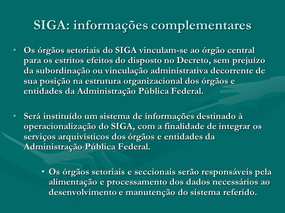 SIGA: informações complementares Os órgãos setoriais do SIGA vinculam-se ao órgão central para os estritos efeitos do disposto no Decreto, sem prejuíz
