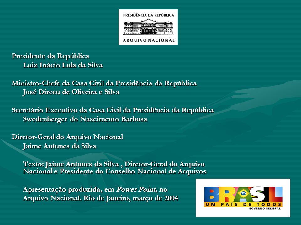 Presidente da República Luiz Inácio Lula da Silva Ministro-Chefe da Casa Civil da Presidência da República José Dirceu de Oliveira e Silva Secretário