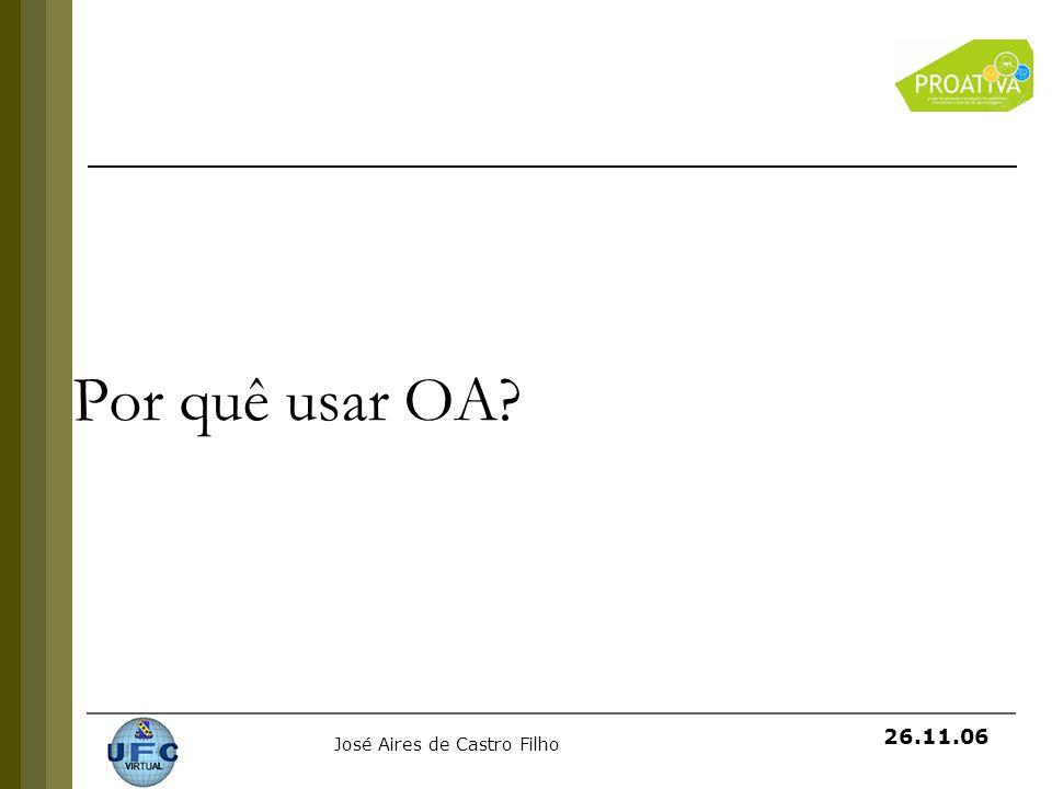 José Aires de Castro Filho 26.11.06 Por quê usar OA?