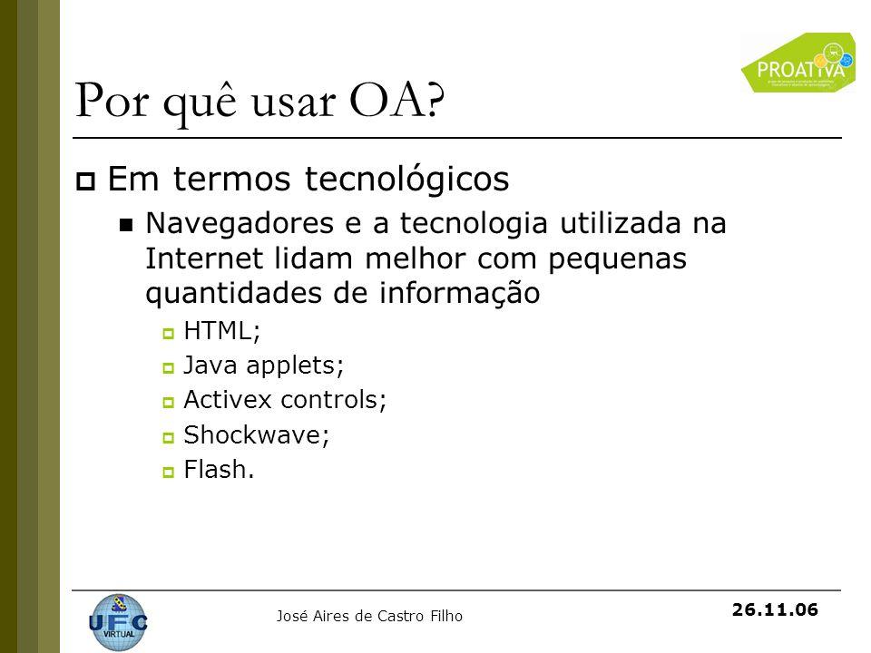 José Aires de Castro Filho 26.11.06 Por quê usar OA? Em termos tecnológicos Navegadores e a tecnologia utilizada na Internet lidam melhor com pequenas