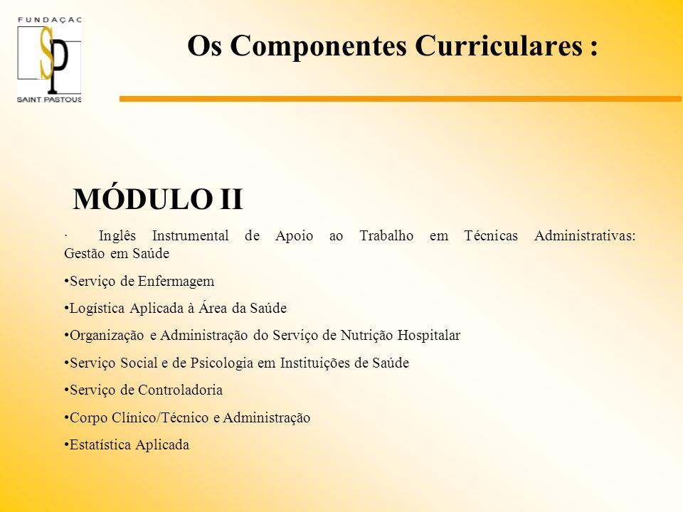 Os Componentes Curriculares : MÓDULO II · Inglês Instrumental de Apoio ao Trabalho em Técnicas Administrativas: Gestão em Saúde Serviço de Enfermagem