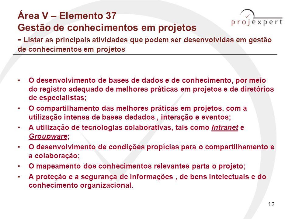 12 Área V – Elemento 37 Gestão de conhecimentos em projetos - Listar as principais atividades que podem ser desenvolvidas em gestão de conhecimentos e