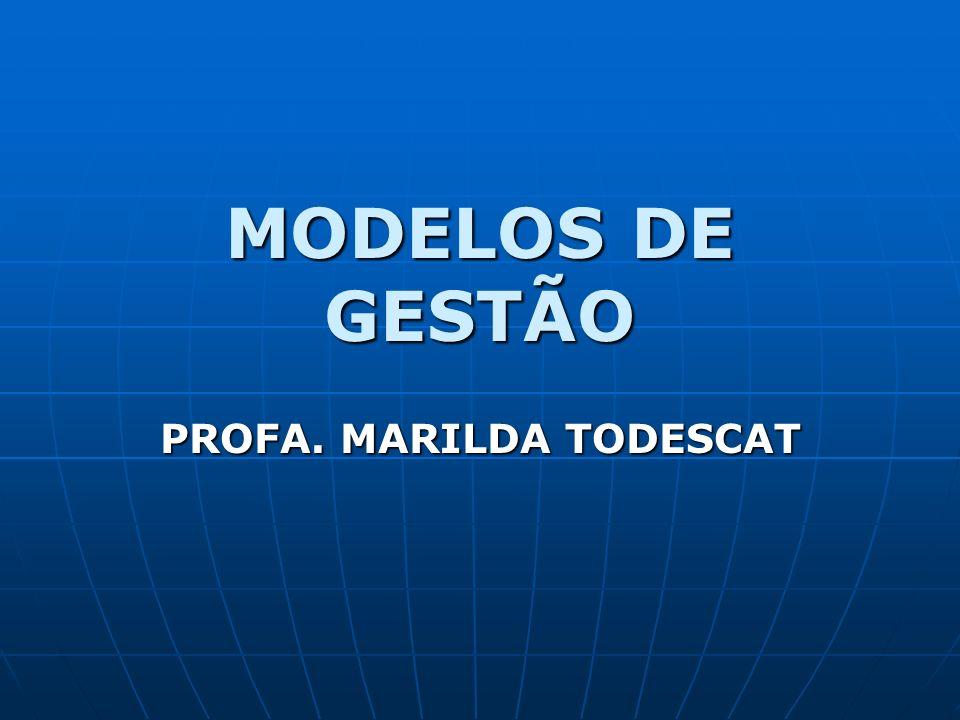 MODELOS DE GESTÃO PROFA. MARILDA TODESCAT