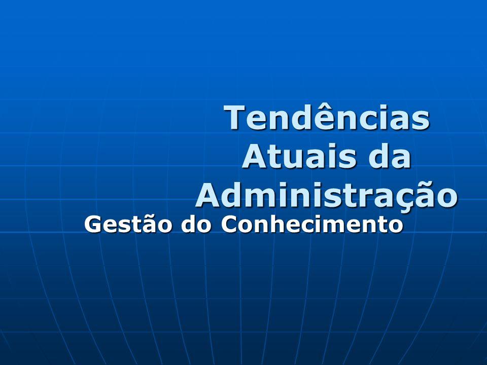 Tendências Atuais da Administração Gestão do Conhecimento