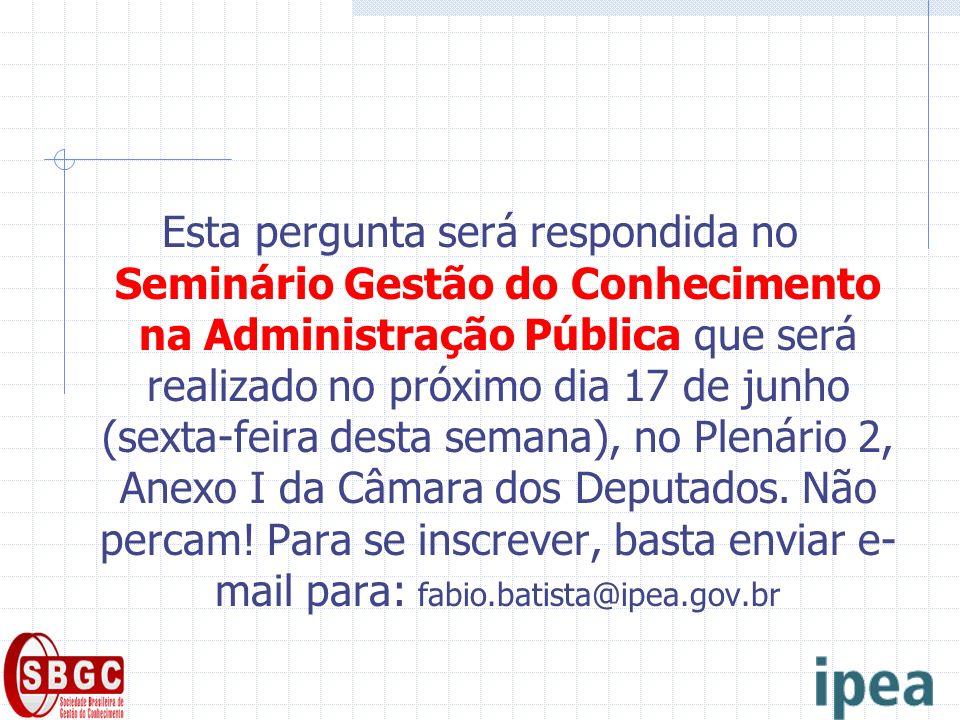 Esta pergunta será respondida no Seminário Gestão do Conhecimento na Administração Pública que será realizado no próximo dia 17 de junho (sexta-feira