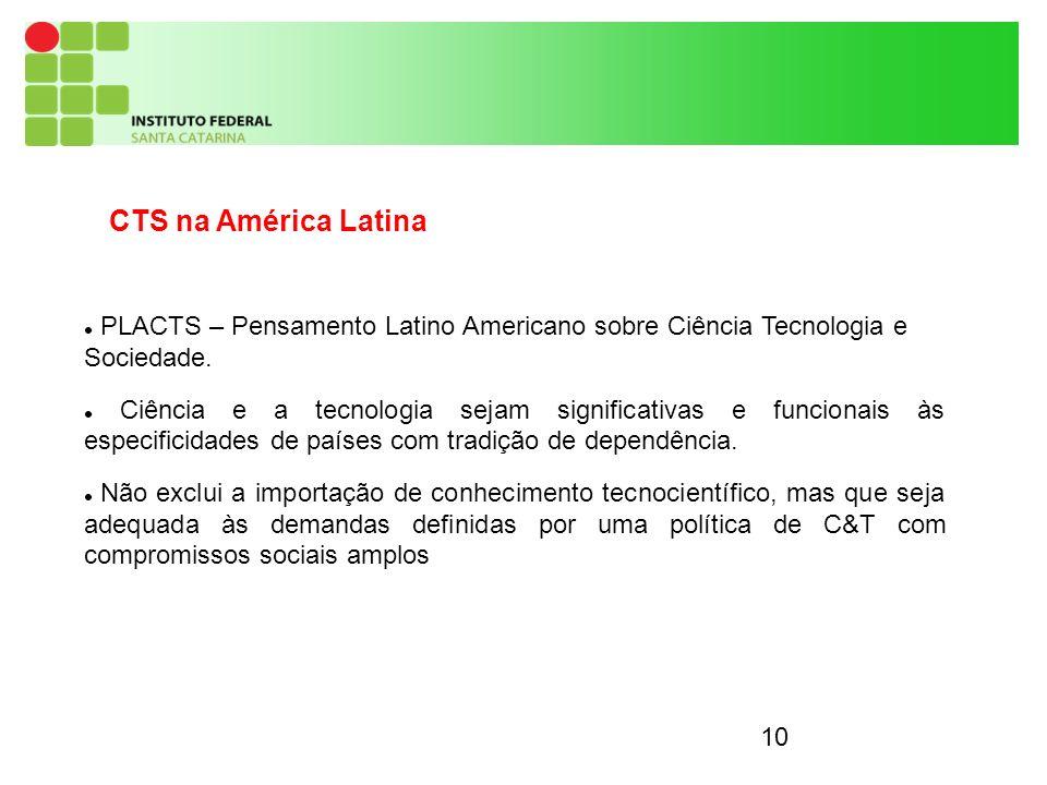 10 CTS na América Latina PLACTS – Pensamento Latino Americano sobre Ciência Tecnologia e Sociedade.