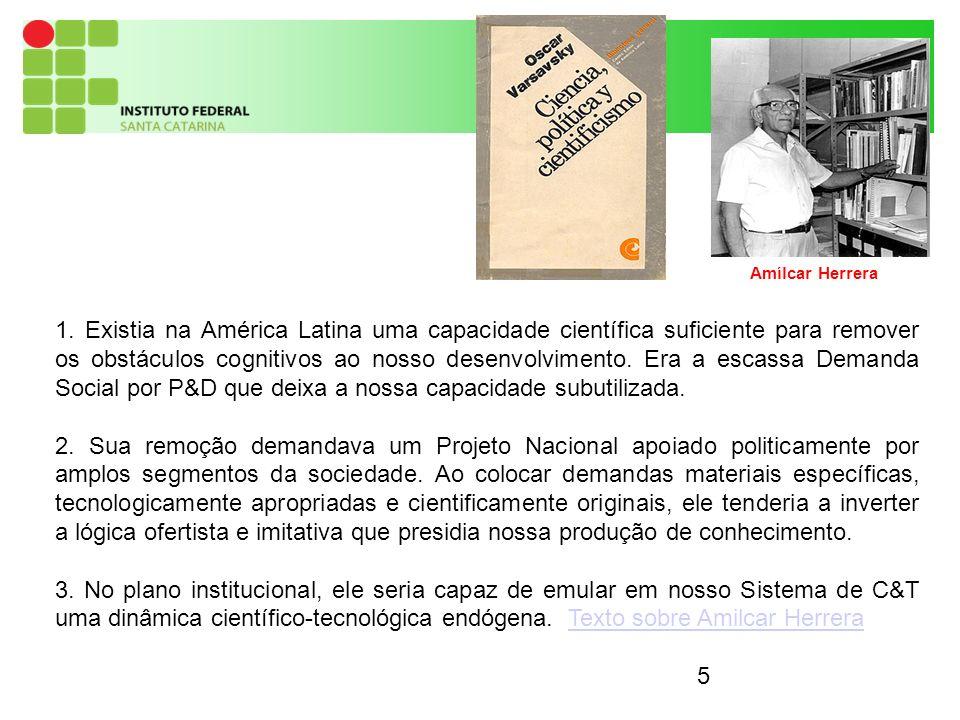 5 1. Existia na América Latina uma capacidade científica suficiente para remover os obstáculos cognitivos ao nosso desenvolvimento. Era a escassa Dema