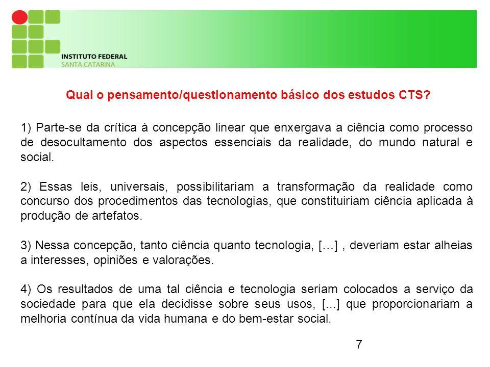 7 Qual o pensamento/questionamento básico dos estudos CTS.