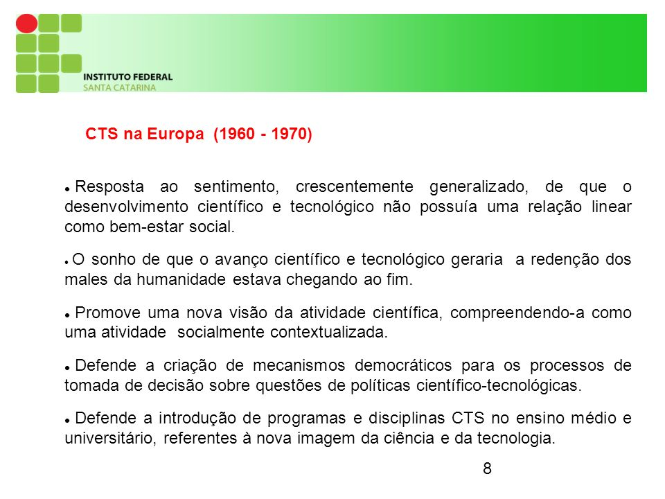 8 CTS na Europa (1960 - 1970) Resposta ao sentimento, crescentemente generalizado, de que o desenvolvimento científico e tecnológico não possuía uma relação linear como bem-estar social.