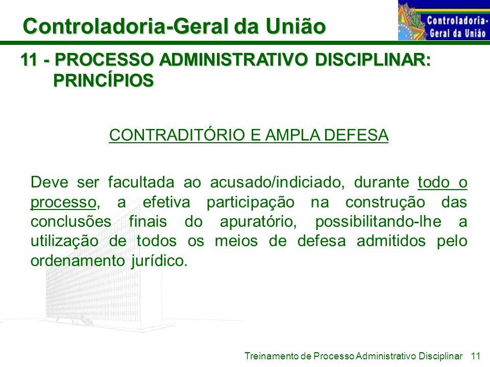 Controladoria-Geral da União Treinamento de Processo Administrativo Disciplinar 11 - PROCESSO ADMINISTRATIVO DISCIPLINAR: PRINCÍPIOS CONTRADITÓRIO E A