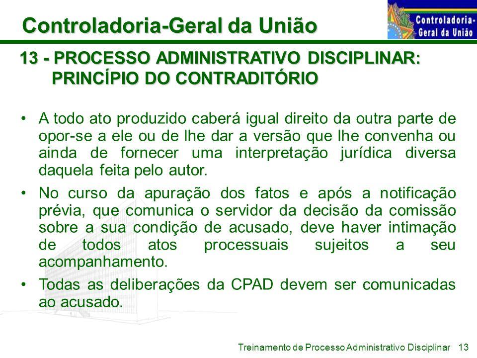 Controladoria-Geral da União Treinamento de Processo Administrativo Disciplinar 13 - PROCESSO ADMINISTRATIVO DISCIPLINAR: PRINCÍPIO DO CONTRADITÓRIO A