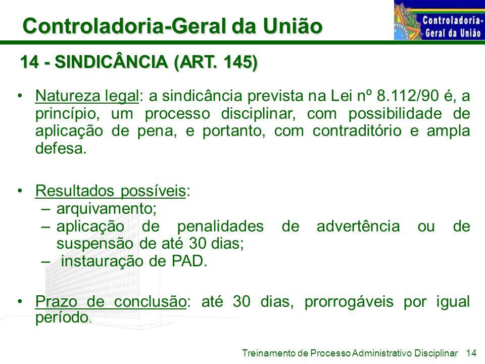 Controladoria-Geral da União Treinamento de Processo Administrativo Disciplinar 14 - SINDICÂNCIA (ART. 145) Natureza legal: a sindicância prevista na