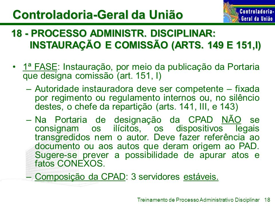 Controladoria-Geral da União Treinamento de Processo Administrativo Disciplinar 18 - PROCESSO ADMINISTR. DISCIPLINAR: INSTAURAÇÃO E COMISSÃO (ARTS. 14
