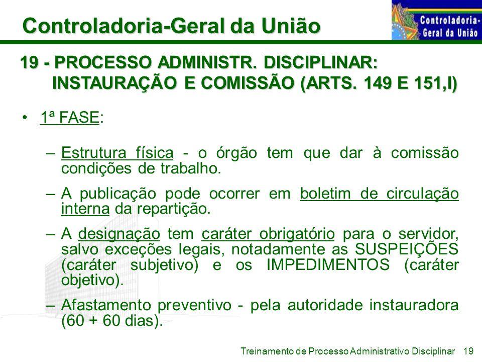 Controladoria-Geral da União Treinamento de Processo Administrativo Disciplinar 19 - PROCESSO ADMINISTR. DISCIPLINAR: INSTAURAÇÃO E COMISSÃO (ARTS. 14