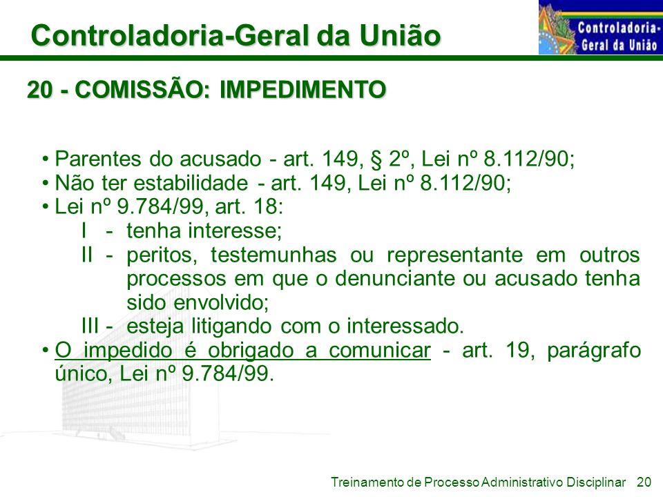 Controladoria-Geral da União Treinamento de Processo Administrativo Disciplinar 20 - COMISSÃO: IMPEDIMENTO Parentes do acusado - art. 149, § 2º, Lei n