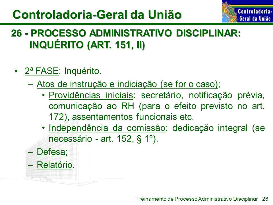 Controladoria-Geral da União Treinamento de Processo Administrativo Disciplinar 26 - PROCESSO ADMINISTRATIVO DISCIPLINAR: INQUÉRITO (ART. 151, II) 2ª