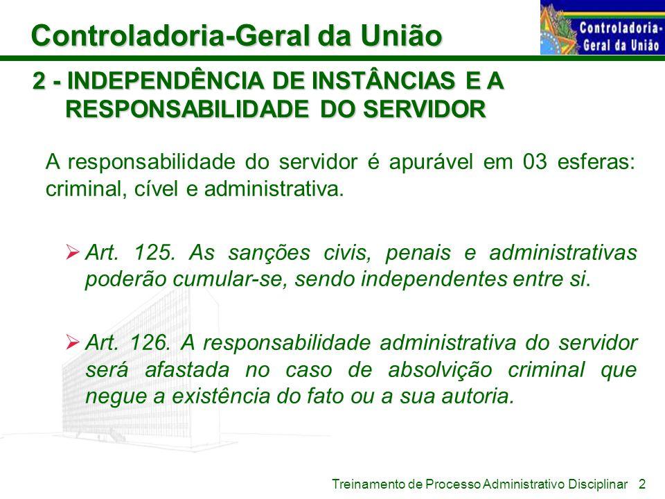 Controladoria-Geral da União Treinamento de Processo Administrativo Disciplinar 2 - INDEPENDÊNCIA DE INSTÂNCIAS E A RESPONSABILIDADE DO SERVIDOR A res