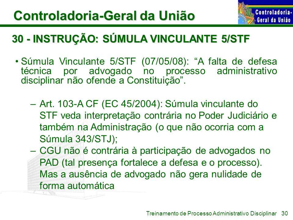 Controladoria-Geral da União Treinamento de Processo Administrativo Disciplinar 30 - INSTRUÇÃO: SÚMULA VINCULANTE 5/STF Súmula Vinculante 5/STF (07/05