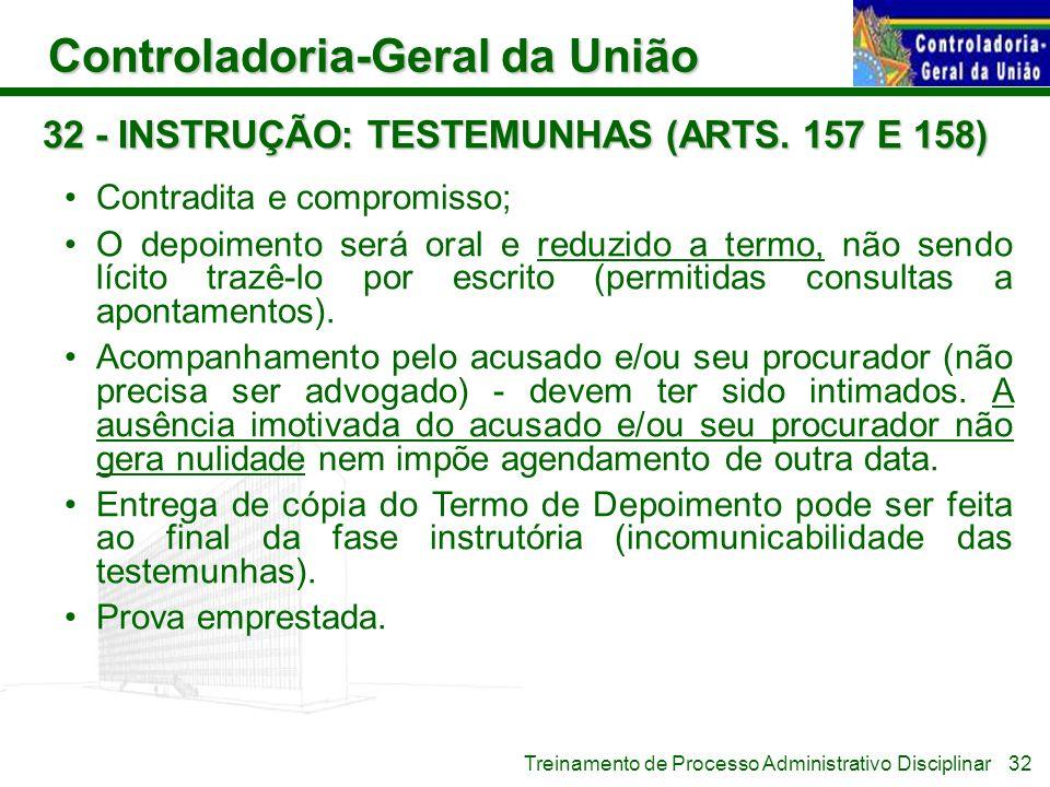 Controladoria-Geral da União Treinamento de Processo Administrativo Disciplinar 32 - INSTRUÇÃO: TESTEMUNHAS (ARTS. 157 E 158) Contradita e compromisso