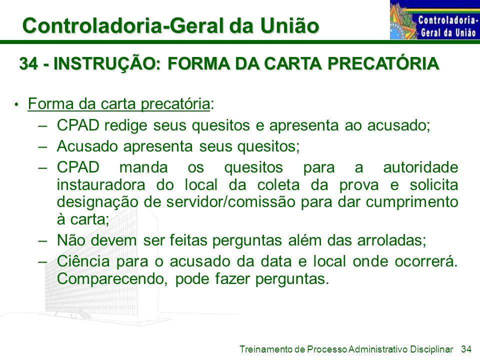 Controladoria-Geral da União Treinamento de Processo Administrativo Disciplinar 34 - INSTRUÇÃO: FORMA DA CARTA PRECATÓRIA Forma da carta precatória: –
